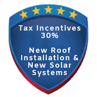 Tax incentives 30% New roof installation & New solar systems
